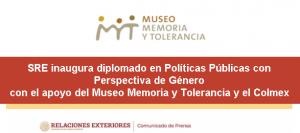 SRE inaugura diplomado en políticas públicas con perspectiva de género con el apoyo del Museo Memoria y Tolerancia y El Colegio de México