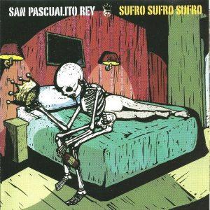 Sufro, sufro, sufro; San Pascualito Rey