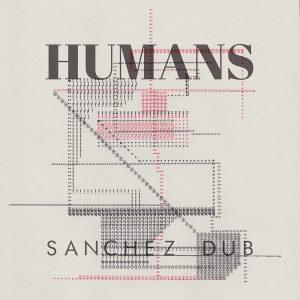 """Sanchez Dub comparte """"Humans"""", su nueva canción"""