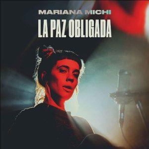 MARIANA MICHI Lanzamiento del EP «LA PAZ OBLIGADA»